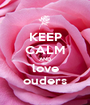 KEEP CALM AND love ouders - Personalised Poster A1 size