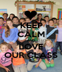 KEEP CALM AND LOVE OUR CLASS - Personalised Poster A1 size
