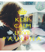 KEEP CALM AND LOVE P A U L I N A  - Personalised Poster A1 size