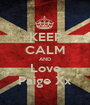 KEEP CALM AND Love Paige Xx - Personalised Poster A1 size
