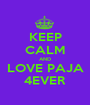 KEEP CALM AND LOVE PAJA 4EVER - Personalised Poster A1 size