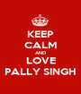 KEEP CALM AND LOVE PALLY SINGH - Personalised Poster A1 size