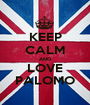 KEEP CALM AND LOVE PALOMO - Personalised Poster A1 size