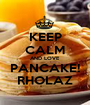 KEEP CALM AND LOVE PANCAKE! RHOLAZ - Personalised Poster A1 size