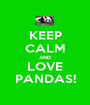 KEEP CALM AND LOVE PANDAS! - Personalised Poster A1 size