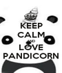 KEEP CALM AND LOVE PANDICORN - Personalised Poster A1 size