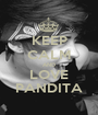 KEEP CALM AND LOVE PANDITA - Personalised Poster A1 size