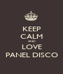 KEEP CALM AND LOVE PANEL DISCO - Personalised Poster A1 size
