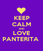KEEP CALM AND LOVE PANTERITA  - Personalised Poster A1 size