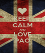 KEEP  CALM AND LOVE PAO - Personalised Poster A1 size