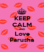 KEEP CALM AND Love Parusha - Personalised Poster A1 size