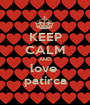 KEEP CALM AND love  patirca - Personalised Poster A1 size