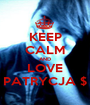 KEEP CALM AND LOVE PATRYCJA $ - Personalised Poster A1 size