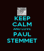 KEEP CALM AND LOVE PAUL STEMMET - Personalised Poster A1 size