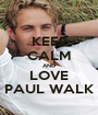 KEEP CALM AND LOVE PAUL WALK - Personalised Poster A1 size