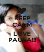 KEEP CALM AND LOVE PAULA!!! - Personalised Poster A1 size