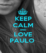 KEEP CALM AND LOVE PAULO  - Personalised Poster A1 size