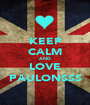 KEEP CALM AND LOVE PAULONSSS - Personalised Poster A1 size