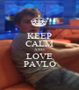 KEEP CALM AND LOVE PAVLO - Personalised Poster A1 size