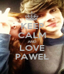 KEEP CALM AND LOVE PAWEŁ - Personalised Poster A1 size