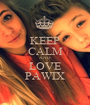 KEEP CALM AND LOVE PAWIX - Personalised Poster A1 size
