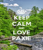 KEEP CALM AND LOVE PAXIE - Personalised Poster A1 size