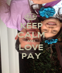 KEEP CALM AND LOVE PAY - Personalised Poster A1 size
