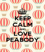 KEEP CALM AND LOVE PEABODY - Personalised Poster A1 size
