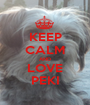 KEEP CALM AND LOVE PEKI - Personalised Poster A1 size
