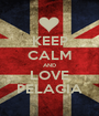 KEEP CALM AND LOVE PELAGIA - Personalised Poster A1 size