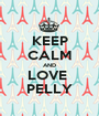 KEEP CALM AND LOVE  PELLY - Personalised Poster A1 size