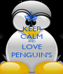 KEEP CALM AND LOVE PENGUIN'S - Personalised Poster A1 size