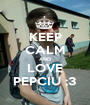 KEEP CALM AND LOVE PEPCIU ;3 - Personalised Poster A1 size