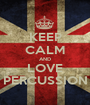 KEEP CALM AND LOVE PERCUSSION - Personalised Poster A1 size