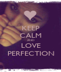 KEEP CALM AND LOVE PERFECTION - Personalised Poster A1 size