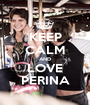KEEP CALM AND LOVE PERINA - Personalised Poster A1 size