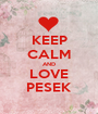 KEEP CALM AND LOVE PESEK - Personalised Poster A1 size