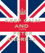 KEEP CALM AND  LOVE PETER ANDRE<3. - Personalised Poster A1 size