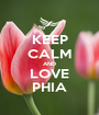 KEEP CALM AND LOVE PHIA - Personalised Poster A1 size