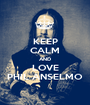 KEEP CALM AND LOVE PHIL ANSELMO - Personalised Poster A1 size