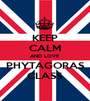 KEEP CALM AND LOVE PHYTAGORAS CLASS - Personalised Poster A1 size