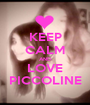 KEEP CALM AND LOVE PICCOLINE - Personalised Poster A1 size