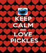 KEEP CALM AND LOVE  PICKLES - Personalised Poster A1 size