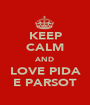 KEEP CALM AND LOVE PIDA E PARSOT - Personalised Poster A1 size