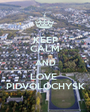 KEEP CALM AND LOVE  PIDVOLOCHYSK - Personalised Poster A1 size