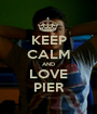 KEEP CALM AND LOVE PIER - Personalised Poster A1 size