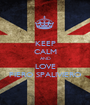 KEEP CALM AND LOVE PIERO SPALIVIERO - Personalised Poster A1 size
