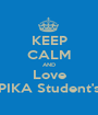 KEEP CALM AND Love PIKA Student's - Personalised Poster A1 size