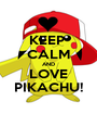KEEP  CALM AND LOVE PIKACHU! - Personalised Poster A1 size