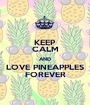 KEEP CALM AND LOVE PINEAPPLES FOREVER - Personalised Poster A1 size